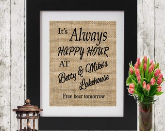 It's Always Happy Hour - Rustic Personalized Cottage Chic Decor - Customized Housewarming gift - Cottage Burlap Print - Cabin- Trailer