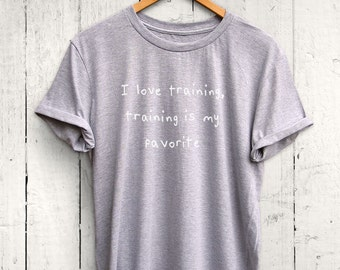 I Love Training Tshirt - Personal Trainer Gift, Training Shirt, Womens Training Top, Fitness Training Apparel, Fitness Clothing
