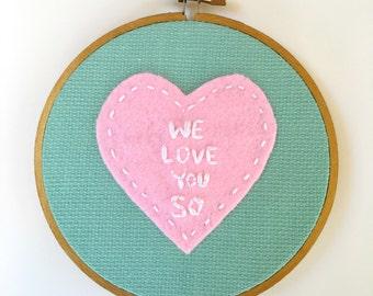 SALE ! Nursery Wall Art, Embroidery Hoop Art, We Love You So, Hand Embroidery Hoop Art, Girls Room, Love Heart Decor, Heart Art, Nursery Art