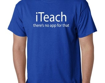 Teacher T-Shirt Men's, iTeach there's no app for that, Back to School, Professor, Teacher, Classroom, Size Small Medium Large XL 2XL