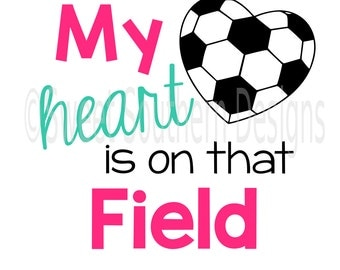 My heart is on that field soccer SVG instant download design for cricut or silhouette