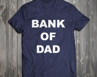 Bank of Dad T-shirt - Fathers Day Best Dad Ever RO001