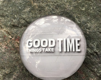 Good Things Take Time large Magnet great for lockers, fridges, magnetic boards