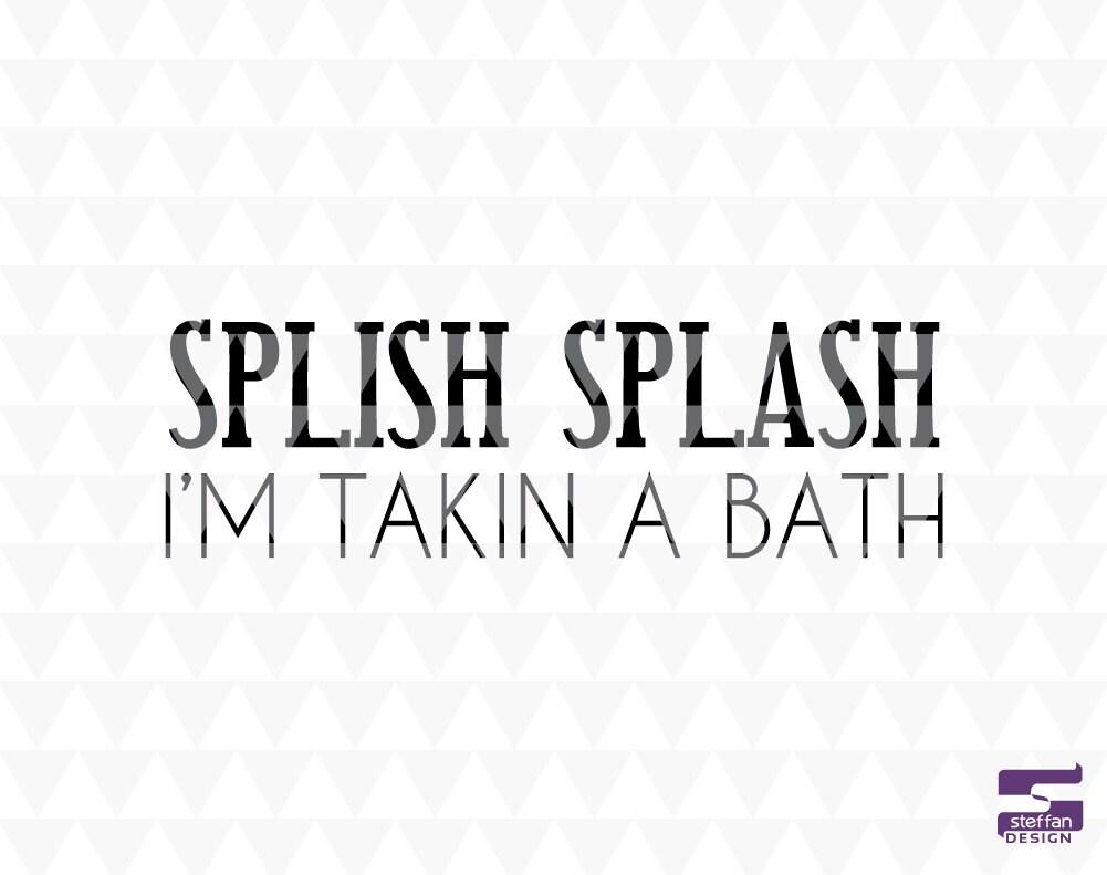 splish splash i 39 m taking a bath cricut downloads home. Black Bedroom Furniture Sets. Home Design Ideas