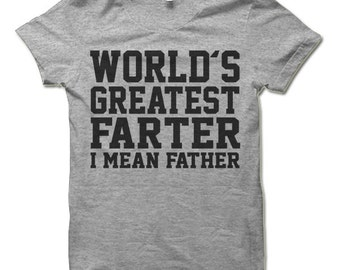 World's Greatest Farter I Mean Father Shirt. Great Christmas or Father's Day Gift for Dad. Funny T-Shirt For Dad.