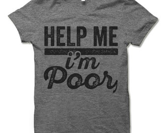 Help Me I'm Poor Shirt. Funny T-Shirts.