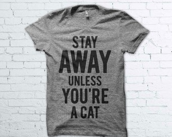 Stay Away Unless You're a Cat Shirt