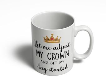 Let Me Adjust My Crown Mug | Princess Coffee Mug | Queen Coffee Mug | Funny Mug Sayings | Ceramic Mug -  11oz 15oz  321