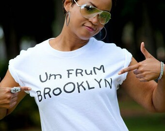 "Um Frum Brooklyn T-shirt: ""Um Frum Brooklyn"" clearly says it all!"