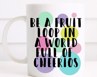 Be a fruit loop in a world full of cheerios gift mug, lovely mug