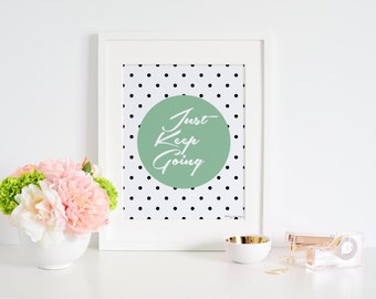 Quote Art Print, Inspirational Wall Art, Motivational Quote, Just Keep Going Printable Art, Office Decor, Typography Decor, Home Decor
