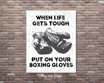 Boxing Quotes, Life Quotes, When Life Gets Tough, Boxing Signs, 8 x 10, 11 x 14, INSTANT DOWNLOAD, Boxing Quotes, Man Cave Signs, Dorm Decor