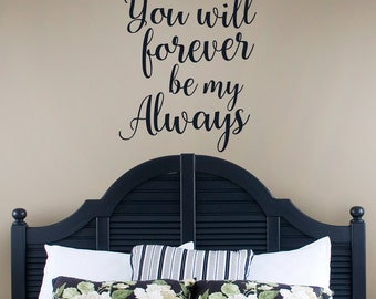 You will forever be my Always vinyl decal, couples bedroom wall decor, wedding sticker, marriage anniversary gift, romantic love sign