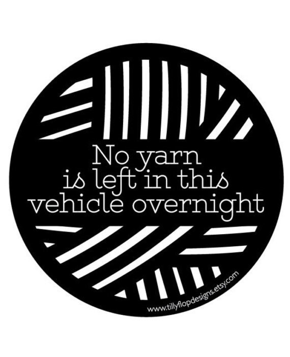 Car bumper sticker for knitter: No yarn is left in this vehicle overnight