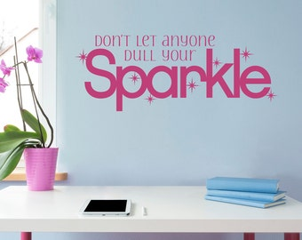 Don't let anyone dull your Sparkle Decal - Sparkle Quote Wall Art - Girl Wall Decor - Version 2