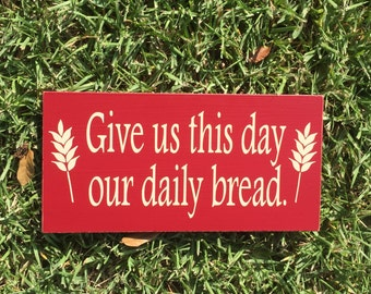 Kitchen Wall Decor~ Dining Room Sign~ Give Us This Day Our Daily Bread~ Bakery Sign~ Kitchen Sign~ Kitchen Wall Art~ Farmhouse Decor~ Prayer