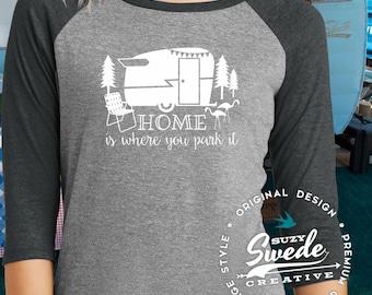 Home Is Where You Park It Shirt ~ Ladies Raglan Baseball T-Shirt - Camping shirt, vacation shirt, vintage camper shirt