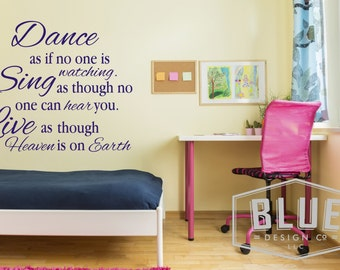 Dance as if no one is watching. Sing as though no one can hear you. Live as though Heaven on Earth Vinyl Wall Decal