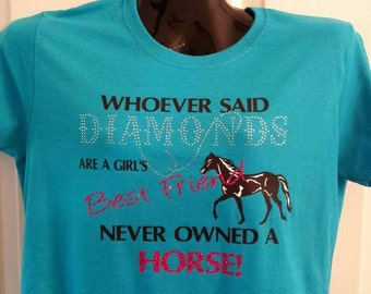 Whoever said DIAMONDS are a girls best friend, never owned a horse