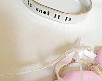 Cuff Bracelet, It Is What It Is, Quote Bracelet, Inspirational, Hand Stamped Bracelet, Quote Jewelry, Hand Stamped Jewelry, Gifts For Her
