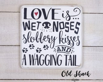 Love is wet noses, slobbery kisses - wood signs, handmade, dog lover, gift for dog owner(#2-013)