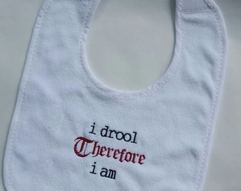 I drool therefore I am, embroidered terry cloth baby bib- toddle bib-baby gift-baby shower-quotes-new baby