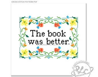 The book was better. Modern book lover Cross Stitch Pattern. Digital Download PDF.