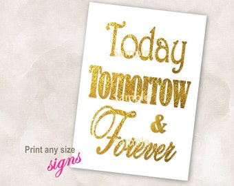 YOU PRINT Instant download sign Gold wedding bridal reception anniversary signs Today tomorrow and forever