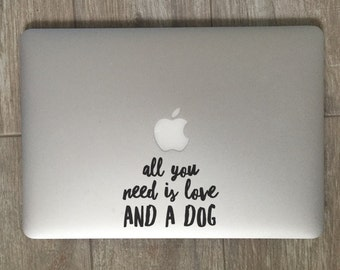 All You Need Is Love And A Dog                , Laptop Stickers, Laptop Decal, Macbook Decal, Car Decal, Vinyl Decal