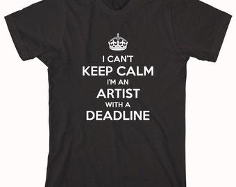 I Can't Keep Calm I'm An Artist With A Deadline Shirt - ID: 609