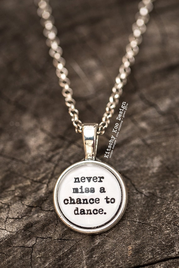 FREE SHIPPING - Never Miss A Chance To Dance - Quote Necklace - Jewerly - Inspiration Necklace - Quote Jewelry - Quote Necklace