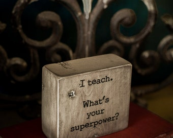 Teacher gift, superpower , office decor, desk decor, quote block, distressed black, aged white, inspirational quote, desk sign, wooden sign,