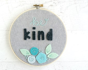 Be Kind - Felt and Embroidery Hoop Art - Nursery Decor - New Baby Gift - Home or Office Decor