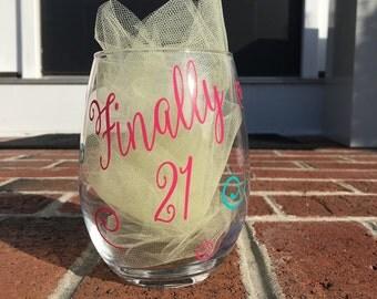 21st Birthday Gift, Finally 21 Birthday Glass,21st Birthday,Birthday Wine Glass,Wine Glass, Stemless Wine Glass,