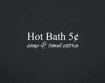 Hot Bath 5 Cents Soap and Towel Extra | Quote | Wall Decal | Removable Decor | DIY Sign