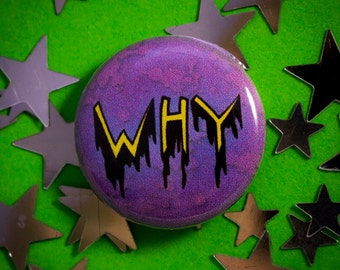 "WHY 1"" (25mm) Pinback Button Badge"