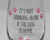 It's Not Drinking Alone if the Dog is Home - Funny Stemless Wine Glass - Animal and Wine Lovers - Funny Birthday Gift - Funny Wine Glass