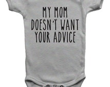 Funny Baby Bodysuit Onepiece My Mom Doesn't Want Your Advice New Baby Shower Gift Idea Niece Nephew Infant Newborn 6M 12M 18M Shirt Tee