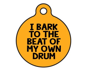 "Personalized Metal Dog Collar Name Tag ""I Bark To the Beat of My Own Drum"" Double Sided Available 25 Colors and 2 Sizes"
