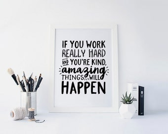 If You Work Really Hard and You're Kind Amazing Things Will Happen, Work Hard Stay Humble, Motivational Quote, Black and White,  Printable