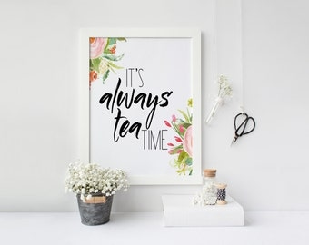 """PRINTABLE Art """"Its Always Tea Time"""" Floral Art Print Kitchen Decor Kitchen Wall Art Kitchen Art Print Pink and Green Floral But First Tea"""