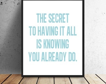 The secret to having it all- Print - Instant download - 8 x 10 or 11 x 14