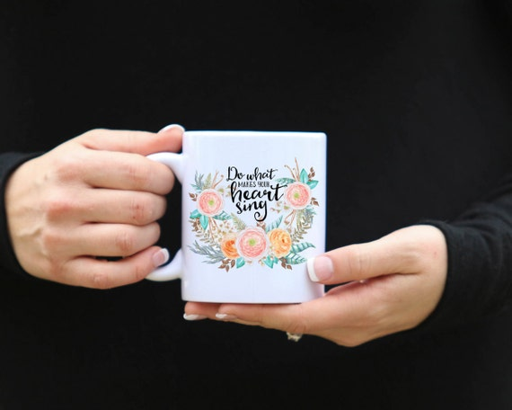 Do What Makes Your Heart Sing | Message Mugs | 11 oz.