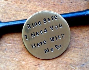 Ride Safe Biker/ I Need You Here With Me/ Hand Stamped Coin/ Motorcycle /Fly /Dive/ Hike/  Loved One/ Police Officer/  Firefighter