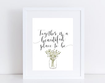 Together Is A Beautiful Place To Be, Home Decor, Floral Print