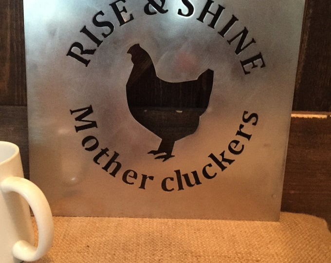 Featured listing image: Rise & Shine Mother Clucker- metal sign