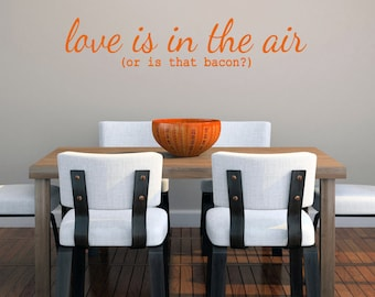 Love Is In The Air Or Is That Bacon? - Funny Kitchen Quote Wall Decals