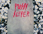 Customizable Pussy Slayer T-shirt, Tank or Crop Top