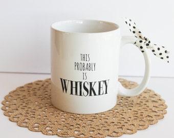 Father's Day Gift for Dad | Funny Mugs | This Probably is Whiskey Mug | Birthday Gift for Him | Mug for Men | Dad Mug
