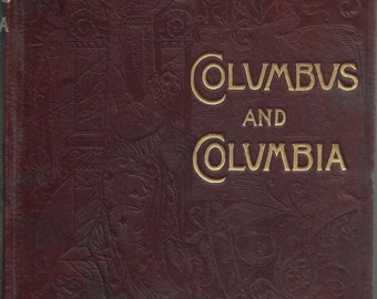 Columbus and Columbia, A Pictorial History, including the Columbian Exposition, 1892